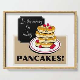 In the morning I'm making Pancakes Serving Tray