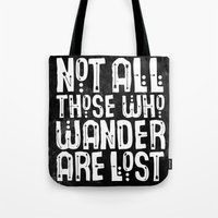 not all those who wander are lost Tote Bags featuring Not All Those Who Wander Are Lost by The Love Shop