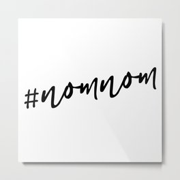 #nomnom Metal Print
