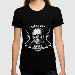 Make Art Every Motherfucking Day (white on black) T-shirt