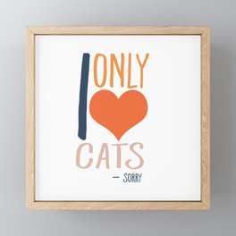 I only love cats - sorry Framed Mini Art Print