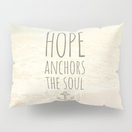 HOPE ANCHORS THE SOUL  Pillow Sham