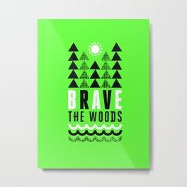 Brave the Woods  Case Metal Print