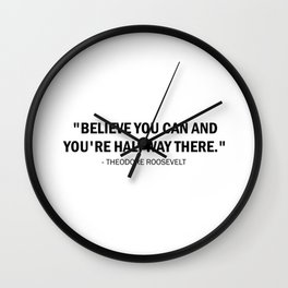 Believe you can and you're halfway there. Wall Clock