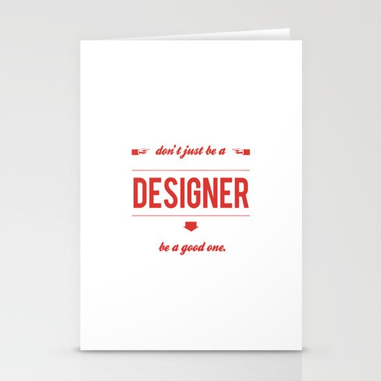 Don't just be a designer. Stationery Cards
