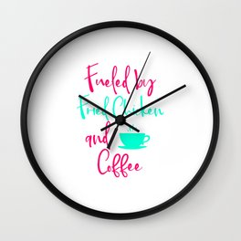 Fueled by Fried Chicken and Coffee Cute Quote Wall Clock