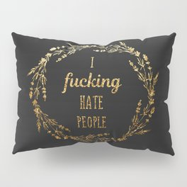 Gold I fucking hate people Pillow Sham