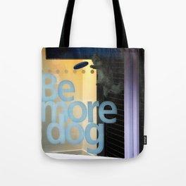 Be More Dog Tote Bag
