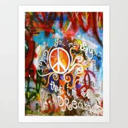 You May Say... im a Dreamer Art Print