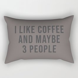 I Like Coffee And Maybe 3 People Rectangular Pillow
