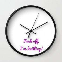 Fuck off, I'm knitting! Wall Clock