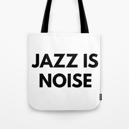 Jazz Is Noise Tote Bag