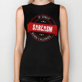 If Only Sarcasm Burned Calories Sarcasm Lover Biker Tank
