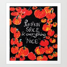 Pumpkin spice and everything nice Art Print