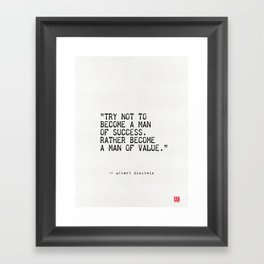 Try not to become a man of success. Rather become a man of value. Framed Art Print
