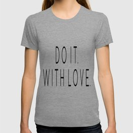 Do It With Love, Love Quote, Motivational Poster, Bedroom Decor, Gift For Her T-shirt