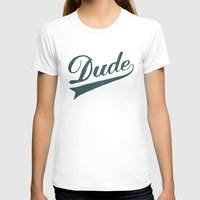 dude T-shirts featuring Dude by Florent Bodart / Speakerine