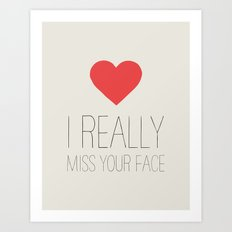 I REALLY MISS YOUR FACE Art Print