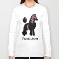 poodle Long Sleeve T-shirts featuring Poodle Mom by Artist Abigail