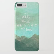 NOT ALL THOSE WHO WANDER ARE LOST iPhone 7 Plus Slim Case