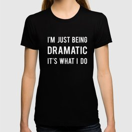 I'm just being dramatic T-shirt