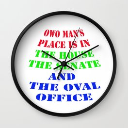 owo man's place is in the house shirt Wall Clock