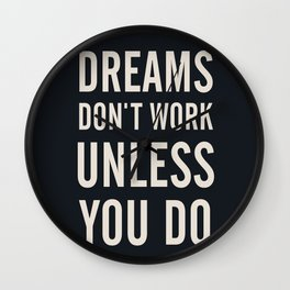 Dreams don't work unless You Do. Quote typography, to inspire, motivate, boost, overcome difficulty Wall Clock