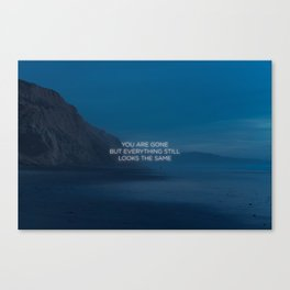 You Are Gone But Everything Still Looks The Same Canvas Print