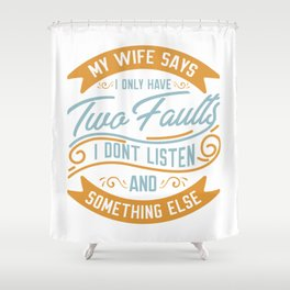 My Wife Says... Fun For Husbands Shower Curtain