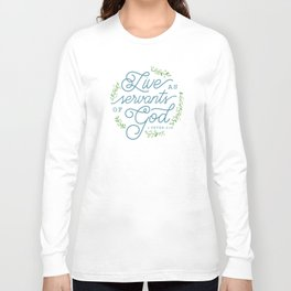 """Live as Servants of God"" Bible Verse Print Long Sleeve T-shirt"