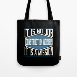 Construction Worker  - It Is No Job, It Is A Mission Tote Bag