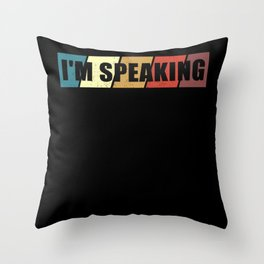 I'm Speaking | Funny Vote Gift Throw Pillow