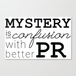 Mystery is just confusion with better PR Canvas Print