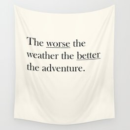 The worse the weather the better the adventure (Quote) Wall Tapestry