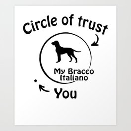 Circle of trust my Bracco Italiano Art Print