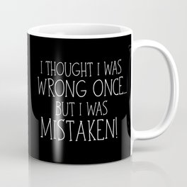 I Thought I Was Wrong Once... But I Was Mistaken! Coffee Mug