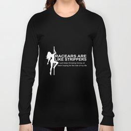 racears are like strippers girlfriend Long Sleeve T-shirt