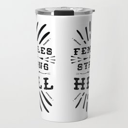 Females Are Strong As Hell Travel Mug