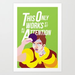 This only works if I'm getting all the attention Art Print