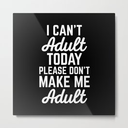 Can't Adult Today Funny Quote Metal Print