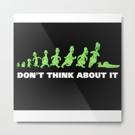 Don't think about it Metal Print