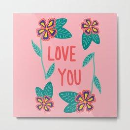 Love you flowers Metal Print