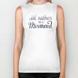 I'd Rather Be A Mermaid Biker Tank