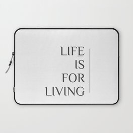 Life is for Living. Laptop Sleeve