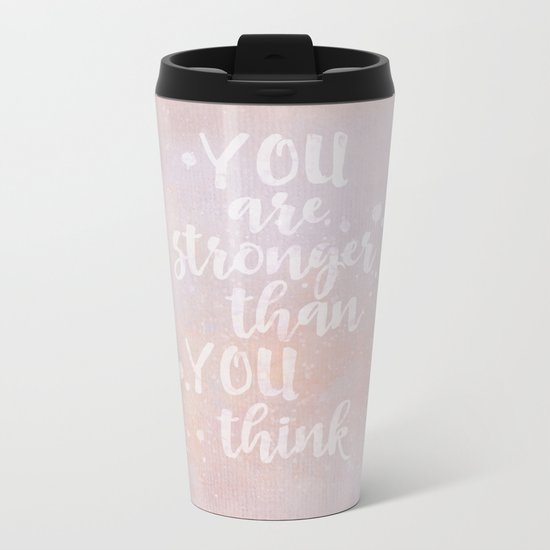 You Are Stronger Than You Think motivational quote Metal Travel Mug