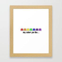 any colour you like… Framed Art Print