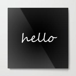 Hello Black & White Metal Print