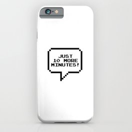 Just 10 more minutes! iPhone Case