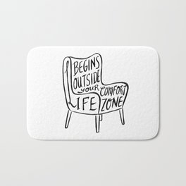 Life begins outside your comfort zone Bath Mat