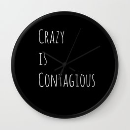 Crazy is Contagious Wall Clock